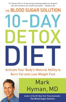 The Blood Sugar Solution 10-Day Detox Diet, Mark Hyman