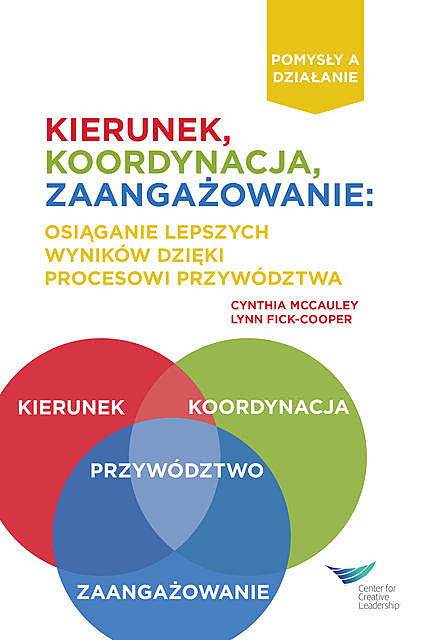 Direction, Alignment, Commitment: Achieving Better Results Through Leadership (Polish), Cynthia D. McCauley, Lynn Fick-Cooper