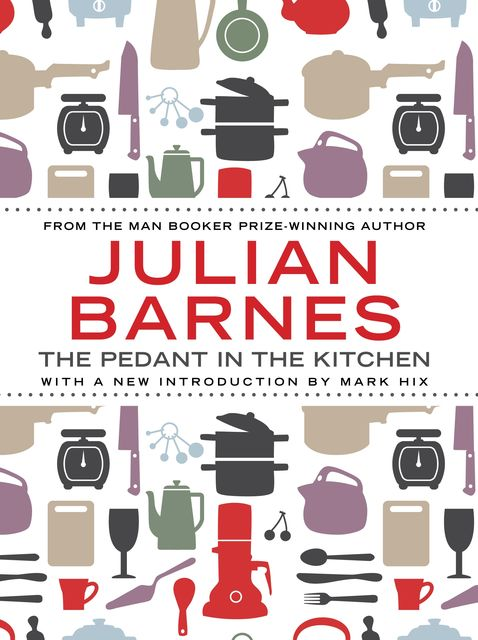 The Pedant In The Kitchen, Julian Barnes