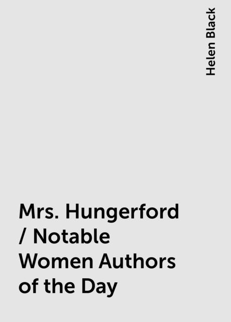 Mrs. Hungerford / Notable Women Authors of the Day, Helen Black