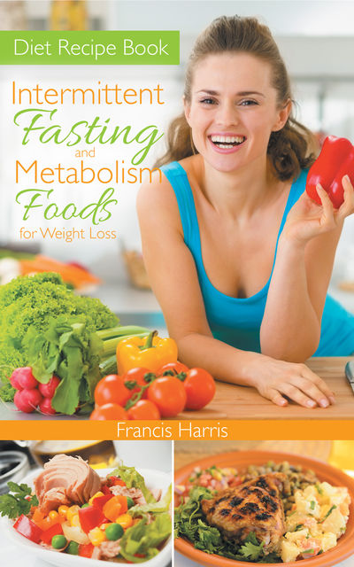 Diet Recipe Book: Intermittent Fasting and Metabolism Foods for Weight Loss, Francis Harris, Rosie Townsend