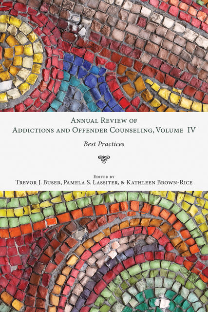 Annual Review of Addictions and Offender Counseling, Volume IV, Trevor J. Buser