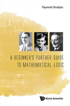 A Beginner's Further Guide To Mathematical Logic, Raymond Smullyan