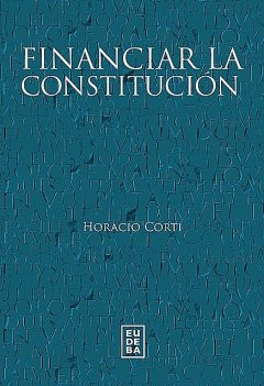 Financiar la Constitución, Horacio Guillermo Corti