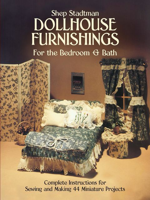 Dollhouse Furnishings for the Bedroom and Bath, Shep Stadtman