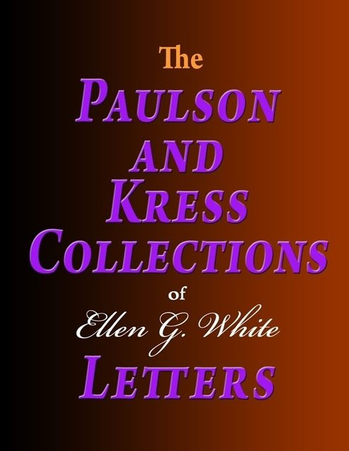 The Paulson and Kress Collections of Ellen G. White Letters, Ellen G.White