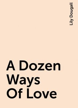 A Dozen Ways Of Love, Lily Dougall