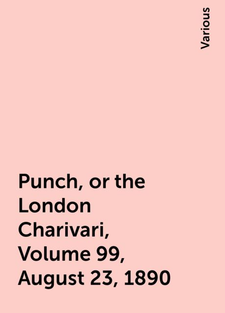 Punch, or the London Charivari, Volume 99, August 23, 1890, Various