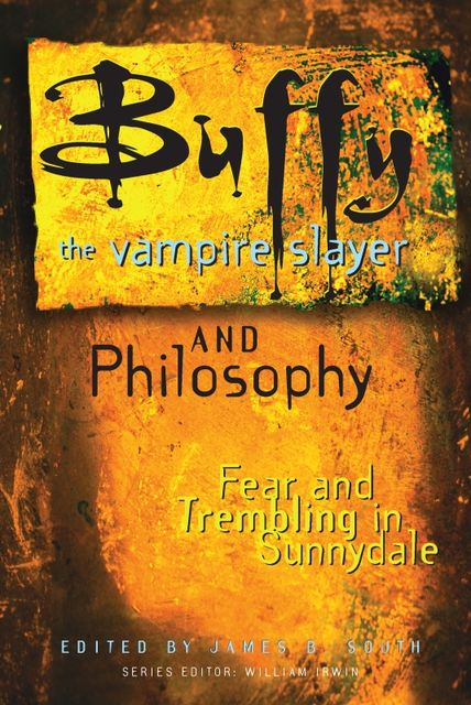 Buffy the Vampire Slayer and Philosophy, James B. South