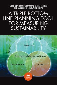 A Triple Bottom Line Planning Tool for Measuring Sustainability, Evonne Miller, Kerrie Mengersen, Laurie Buys, Neil van Buuren, Sandra Johnson