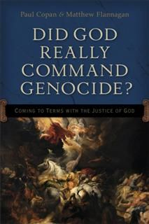 Did God Really Command Genocide, Paul Copan