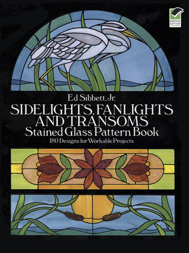Sidelights, Fanlights and Transoms Stained Glass Pattern Book, Ed Sibbett