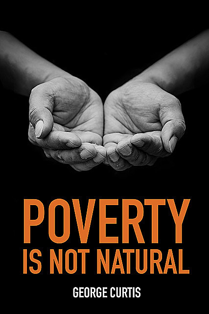 Poverty is not Natural, George Curtis