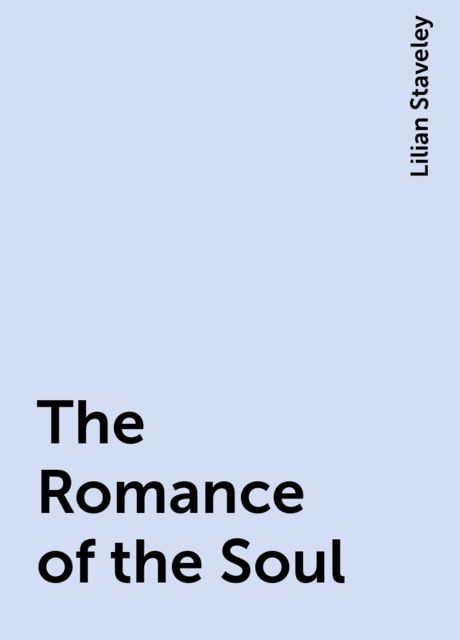 The Romance of the Soul, Lilian Staveley