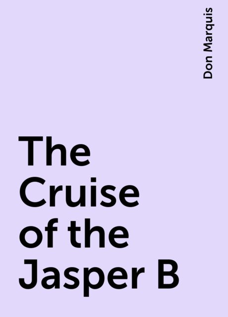 The Cruise of the Jasper B, Don Marquis
