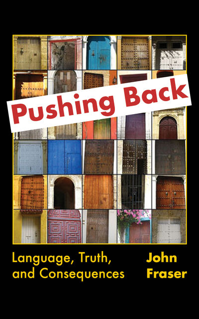Pushing Back: Language, Truth, and Consequences, John Fraser