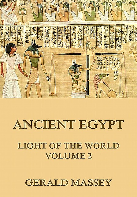 Ancient Egypt – Light Of The World, Volume 2, Gerald Massey
