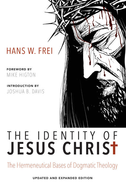 The Identity of Jesus Christ, Expanded and Updated Edition, Hans W. Frei