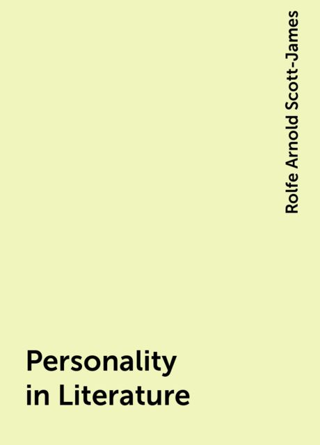Personality in Literature, Rolfe Arnold Scott-James