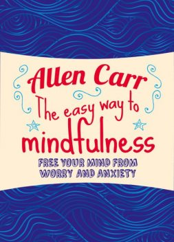 The Easy Way to Mindfulness, Allen Carr