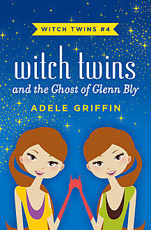 Witch Twins and the Ghost of Glenn Bly, Adele Griffin
