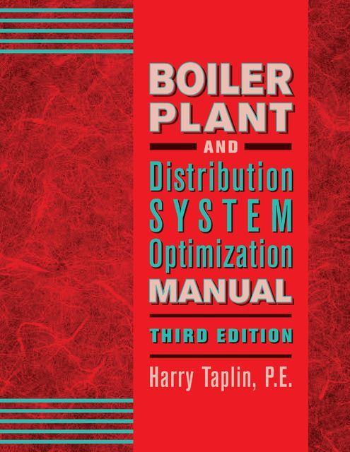 Boiler Plant and Distribution System Optimization Manual, Third Edition, P.E., Harry Taplin