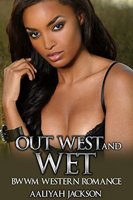 Out West And Wet: BWWM Western Romance, Aaliyah Jackson