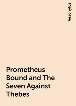 Prometheus Bound and The Seven Against Thebes, Aeschylus