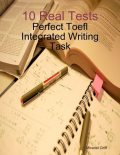 10 Real Tests – Perfect Toefl Integrated Writing Task, Miracel Griff
