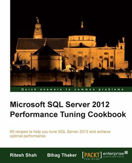 Microsoft SQL Server 2012 Performance Tuning Cookbook, Bihag Thaker, Ritesh Shah