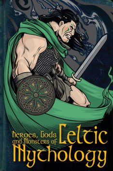 Heroes, Gods and Monsters of Celtic Mythology, Fiona Macdonald
