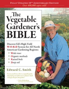 The Vegetable Gardener's Bible, 2nd Edition, Edward C.Smith