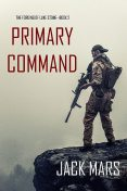 Primary Command: The Forging of Luke Stone—Book #2 (an Action Thriller), Jack Mars