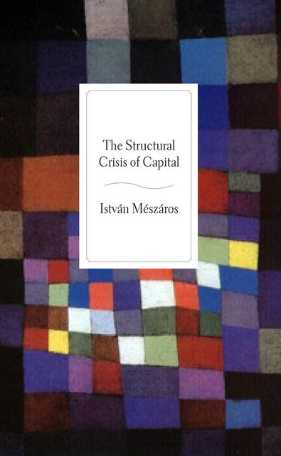 The Structural Crisis of Capital, Istvan Meszaros