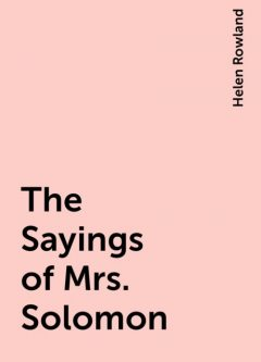 The Sayings of Mrs. Solomon, Helen Rowland