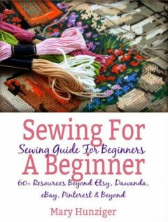 Sewing For Beginner: Sewing Guide For Beginners, Mary Hunziger