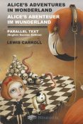 Alice's Adventures in Wonderland. Alice's Abenteuer Im Wunderland. Parallel Text (English-German) Edition, Lewis Carroll
