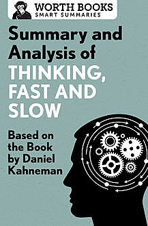 Summary and Analysis of Thinking, Fast and Slow, Worth Books
