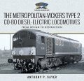 The Metropolitan-Vickers Type 2 Co-Bo Diesel-Electric Locomotives, Anthony P Sayer