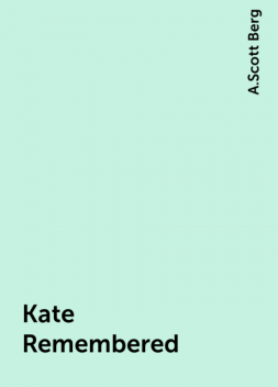 Kate Remembered, A.Scott Berg