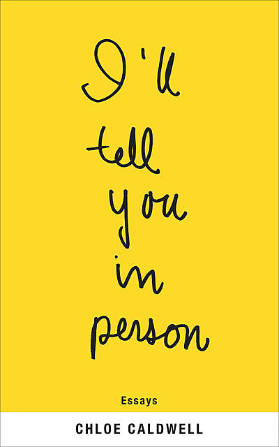 I'll Tell You in Person, Chloe Caldwell