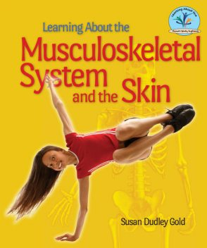 Learning About the Musculoskeletal System and the Skin, Susan Dudley Gold