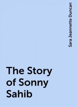 The Story of Sonny Sahib, Sara Jeannette Duncan