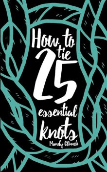 How to Tie 25 Essential Knots, Mandy Clinnch