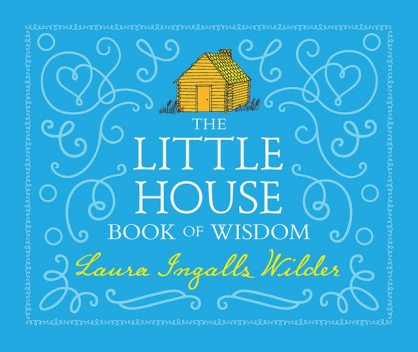 The Little House Book of Wisdom, Laura Ingalls Wilder