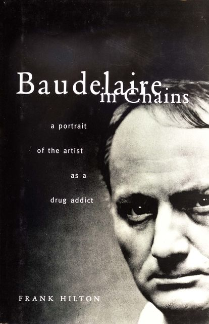Baudelaire In Chains, Frank Hilton