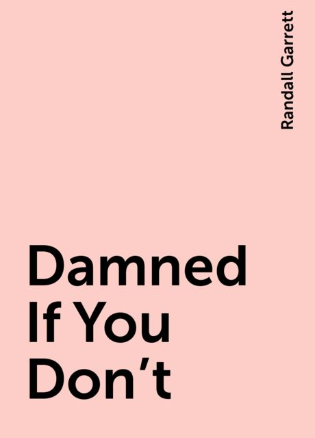 Damned If You Don't, Randall Garrett