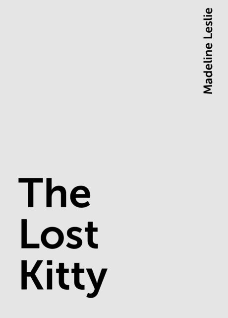 The Lost Kitty, Madeline Leslie