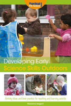 Developing Early Science Skills Outdoors, Marianne Sargent