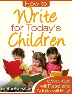 How to Write for Today's Children – What Kids Will Read and Adults Will Buy!, Martine Hellyer
